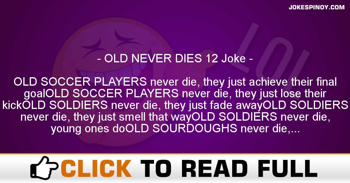 OLD NEVER DIES 12 Joke