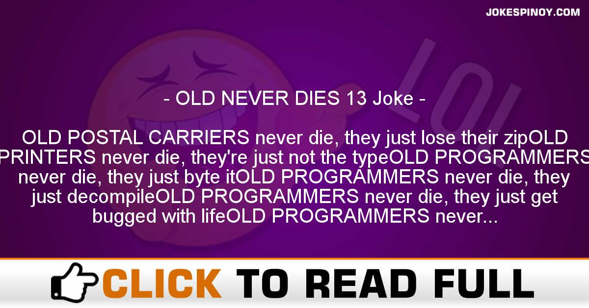 OLD NEVER DIES 13 Joke