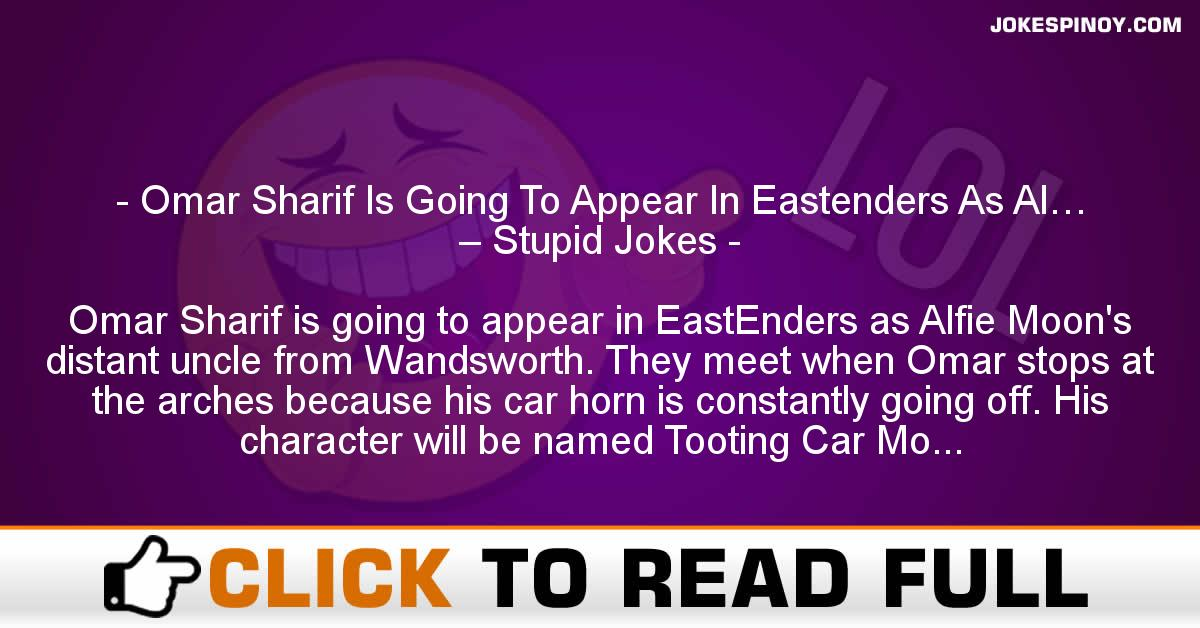 Omar Sharif Is Going To Appear In Eastenders As Al… – Stupid Jokes