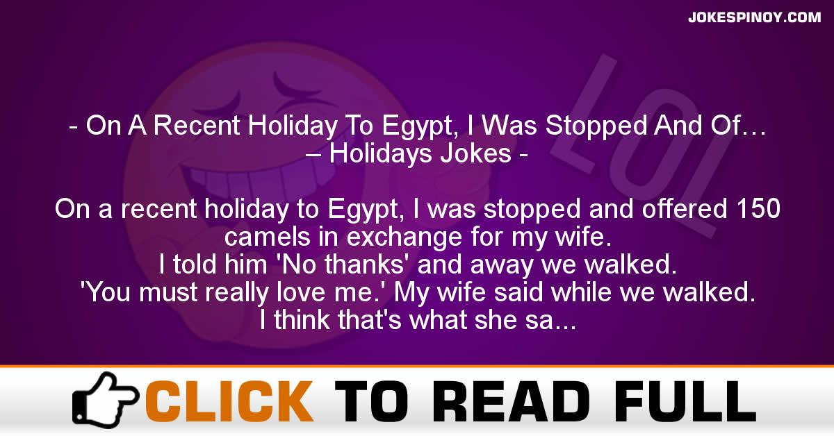 On A Recent Holiday To Egypt, I Was Stopped And Of… – Holidays Jokes