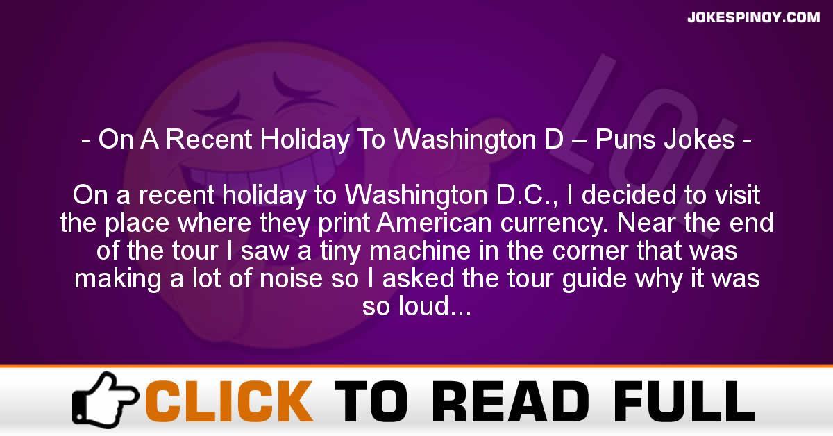 On A Recent Holiday To Washington D – Puns Jokes