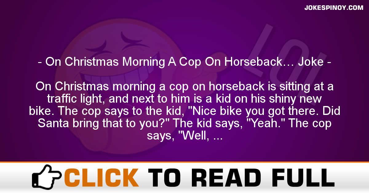 On Christmas Morning A Cop On Horseback… Joke