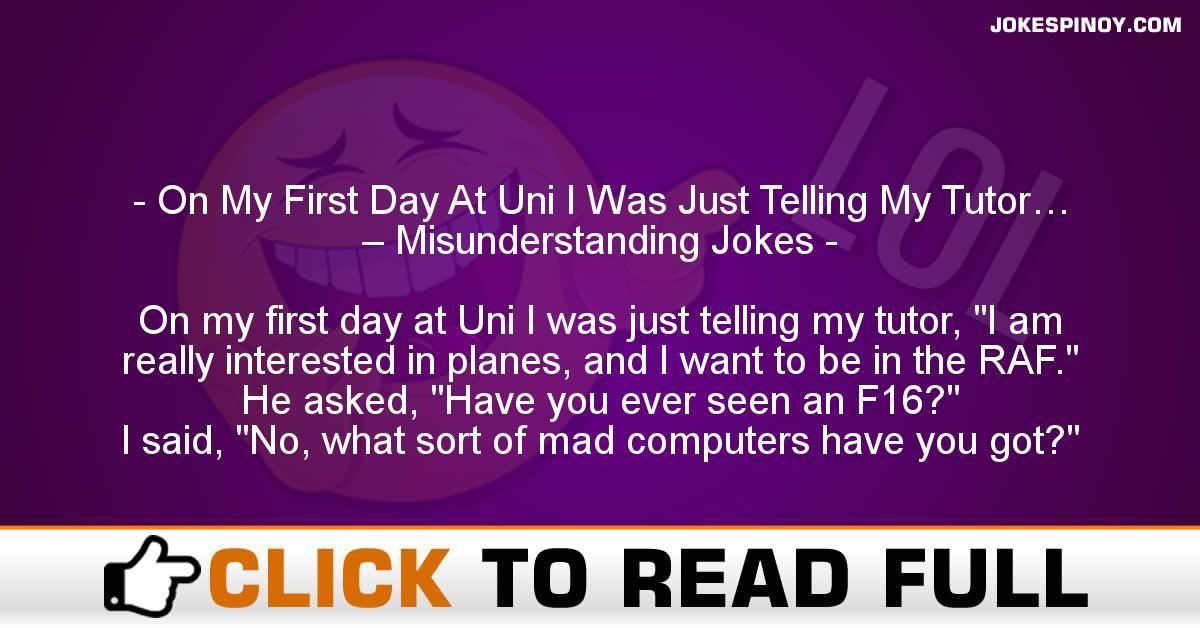 On My First Day At Uni I Was Just Telling My Tutor… – Misunderstanding Jokes