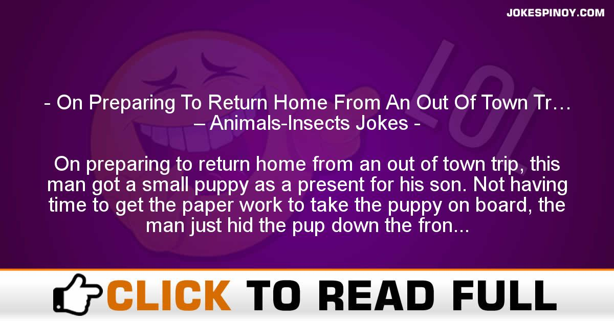 On Preparing To Return Home From An Out Of Town Tr… – Animals-Insects Jokes
