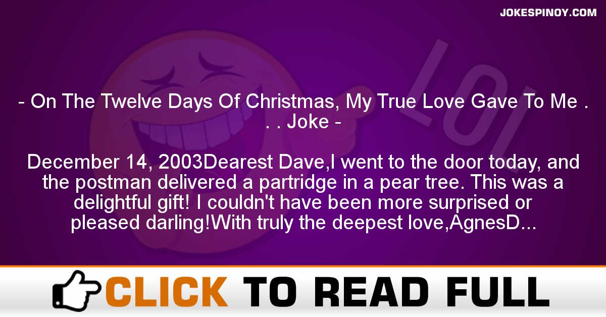 On The Twelve Days Of Christmas, My True Love Gave To Me . . . Joke