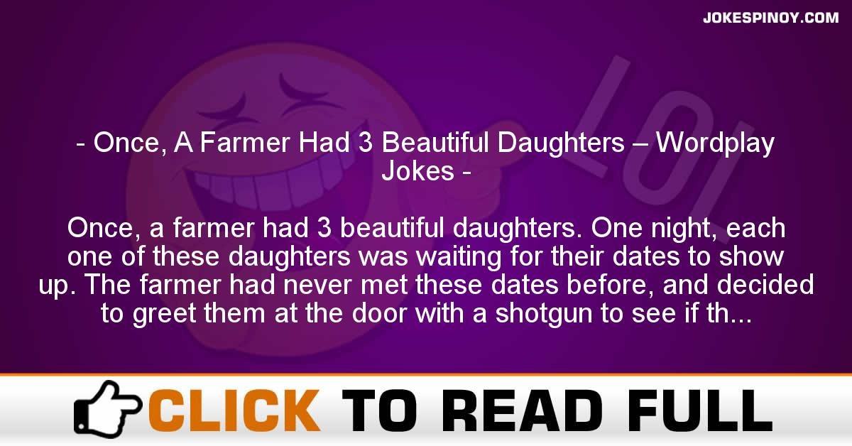 Once, A Farmer Had 3 Beautiful Daughters – Wordplay Jokes