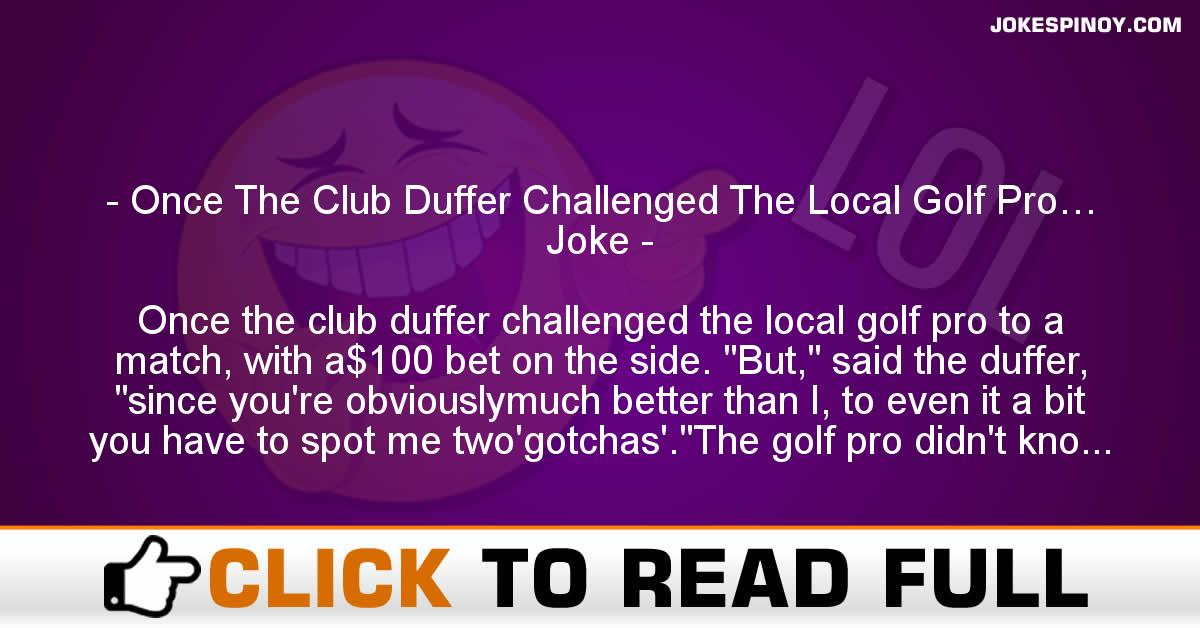 Once The Club Duffer Challenged The Local Golf Pro… Joke