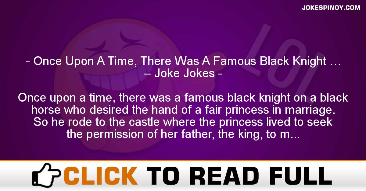 Once Upon A Time, There Was A Famous Black Knight … – Joke Jokes