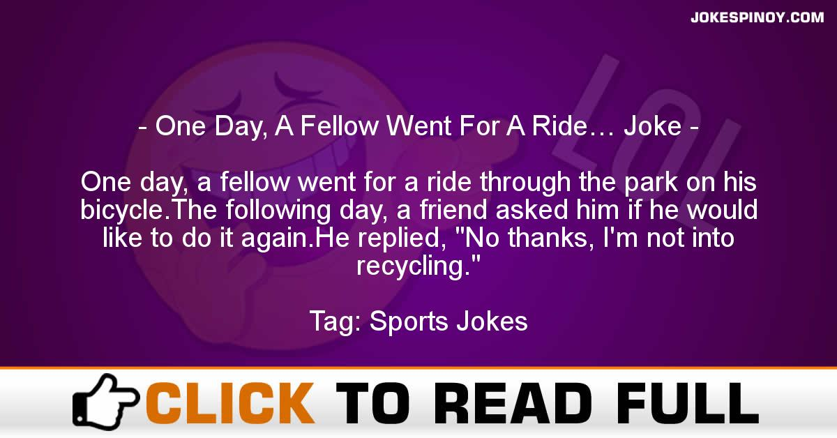 One Day, A Fellow Went For A Ride… Joke