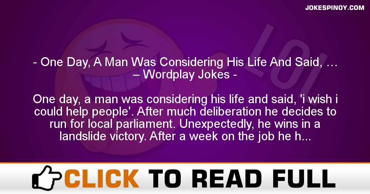 One Day, A Man Was Considering His Life And Said, … – Wordplay Jokes