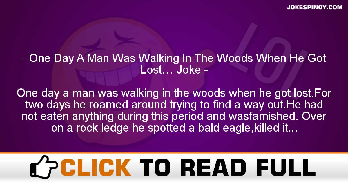 One Day A Man Was Walking In The Woods When He Got Lost… Joke