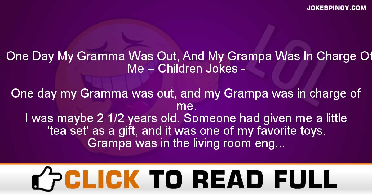 One Day My Gramma Was Out, And My Grampa Was In Charge Of Me – Children Jokes