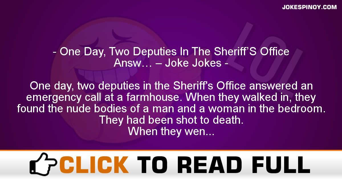 One Day, Two Deputies In The Sheriff'S Office Answ… – Joke Jokes