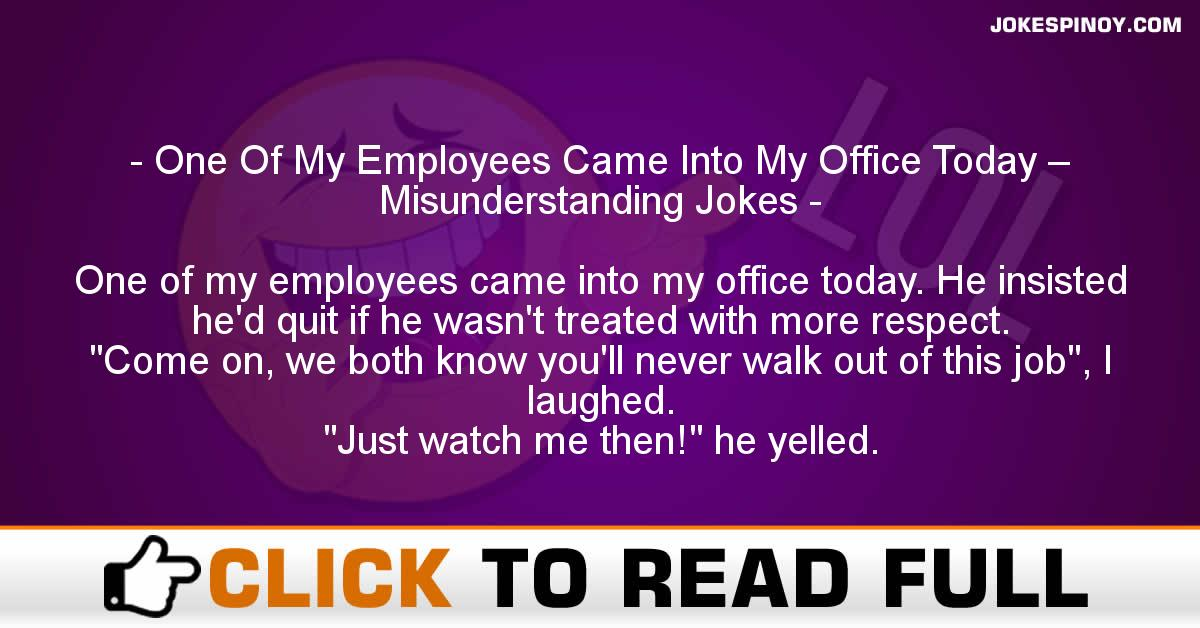 One Of My Employees Came Into My Office Today – Misunderstanding Jokes