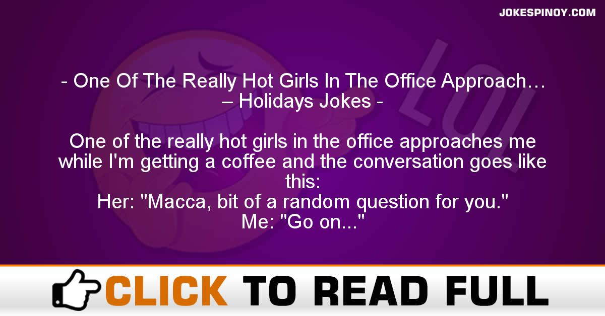 One Of The Really Hot Girls In The Office Approach… – Holidays Jokes