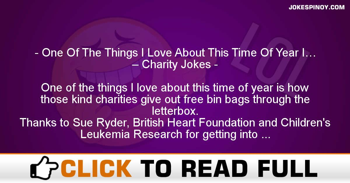 One Of The Things I Love About This Time Of Year I… – Charity Jokes