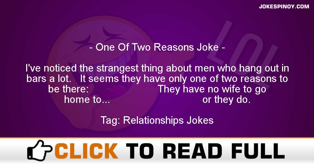 One Of Two Reasons Joke