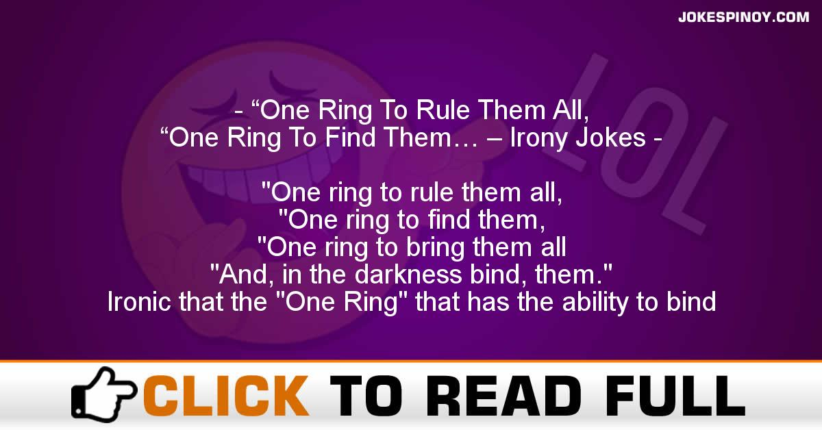 """""""One Ring To Rule Them All, """"One Ring To Find Them… – Irony Jokes"""