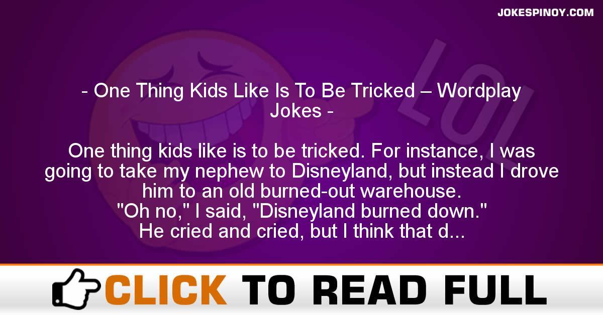 One Thing Kids Like Is To Be Tricked – Wordplay Jokes
