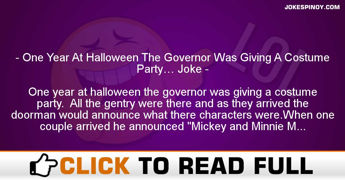 One Year At Halloween The Governor Was Giving A Costume Party… Joke