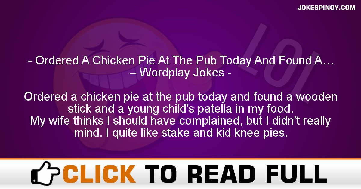 Ordered A Chicken Pie At The Pub Today And Found A… – Wordplay Jokes