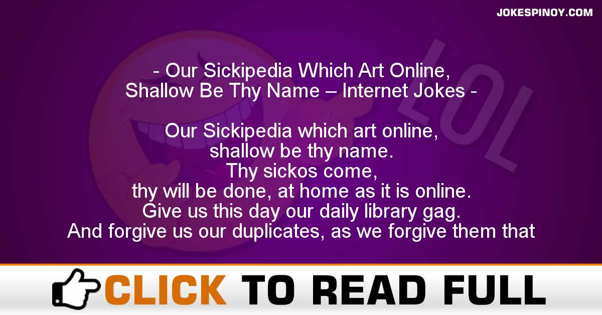 Our Sickipedia Which Art Online, Shallow Be Thy Name – Internet Jokes