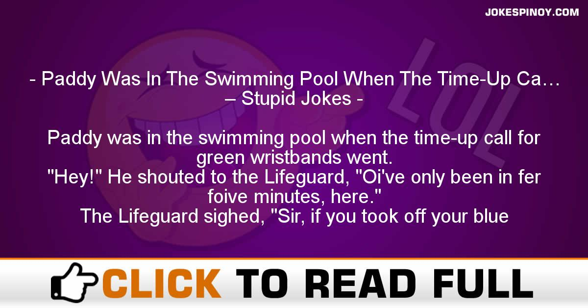 Paddy Was In The Swimming Pool When The Time-Up Ca… – Stupid Jokes
