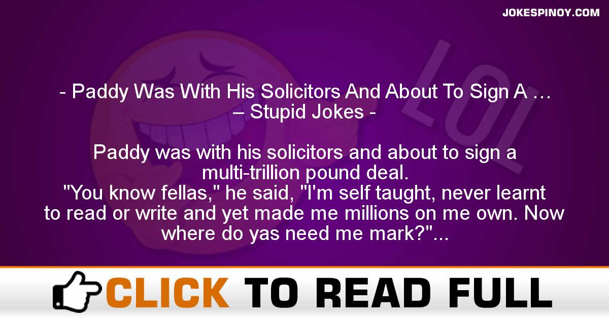 Paddy Was With His Solicitors And About To Sign A … – Stupid Jokes