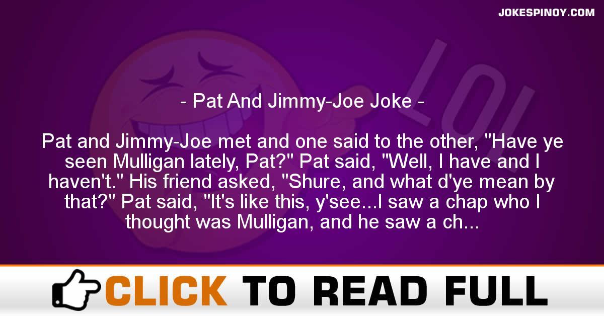 Pat And Jimmy-Joe Joke