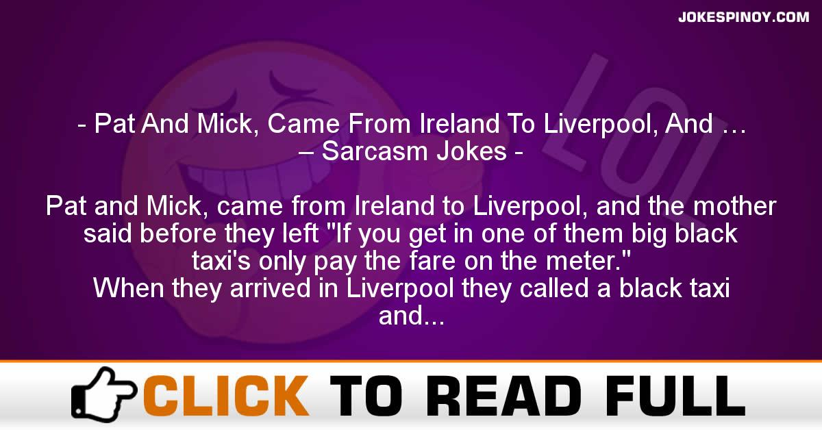 Pat And Mick, Came From Ireland To Liverpool, And … – Sarcasm Jokes