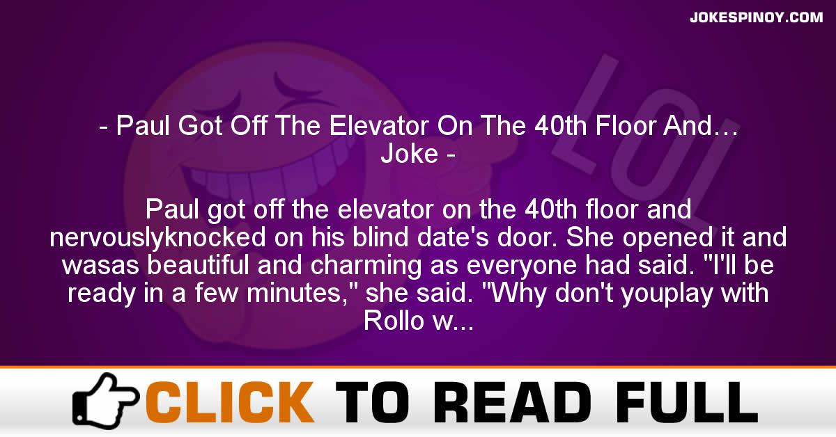Paul Got Off The Elevator On The 40th Floor And… Joke