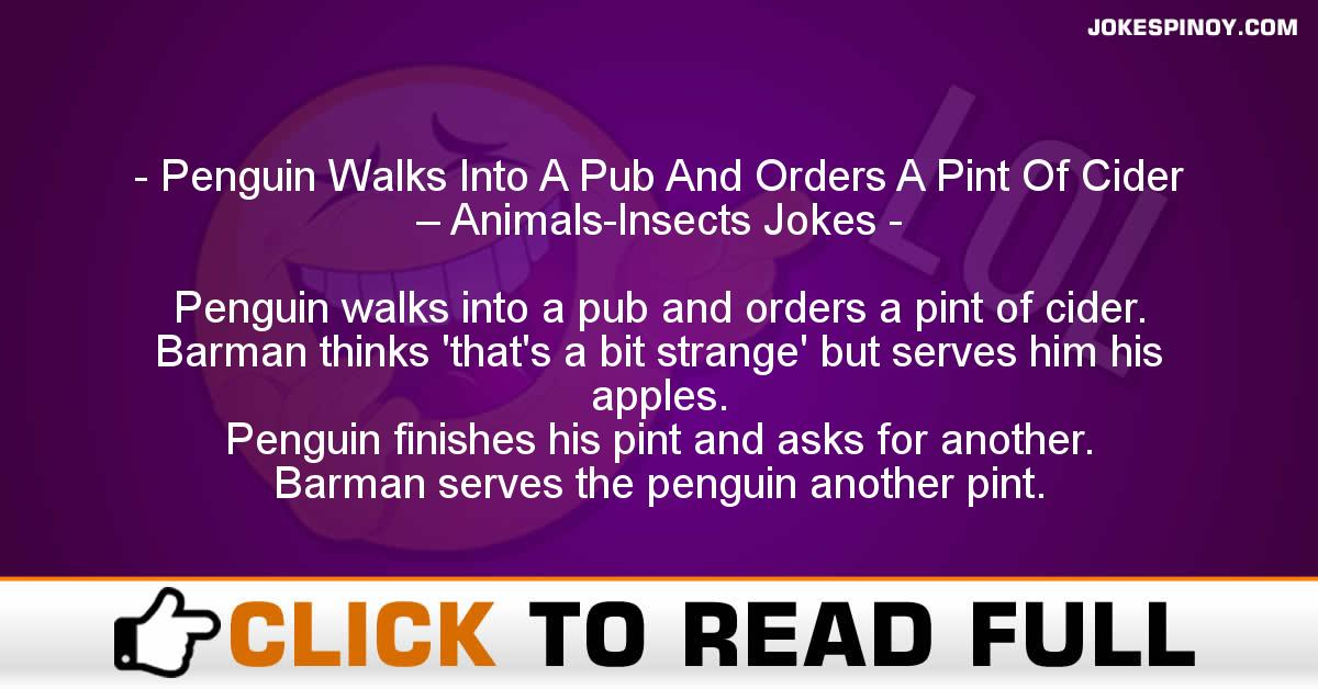 Penguin Walks Into A Pub And Orders A Pint Of Cider – Animals-Insects Jokes