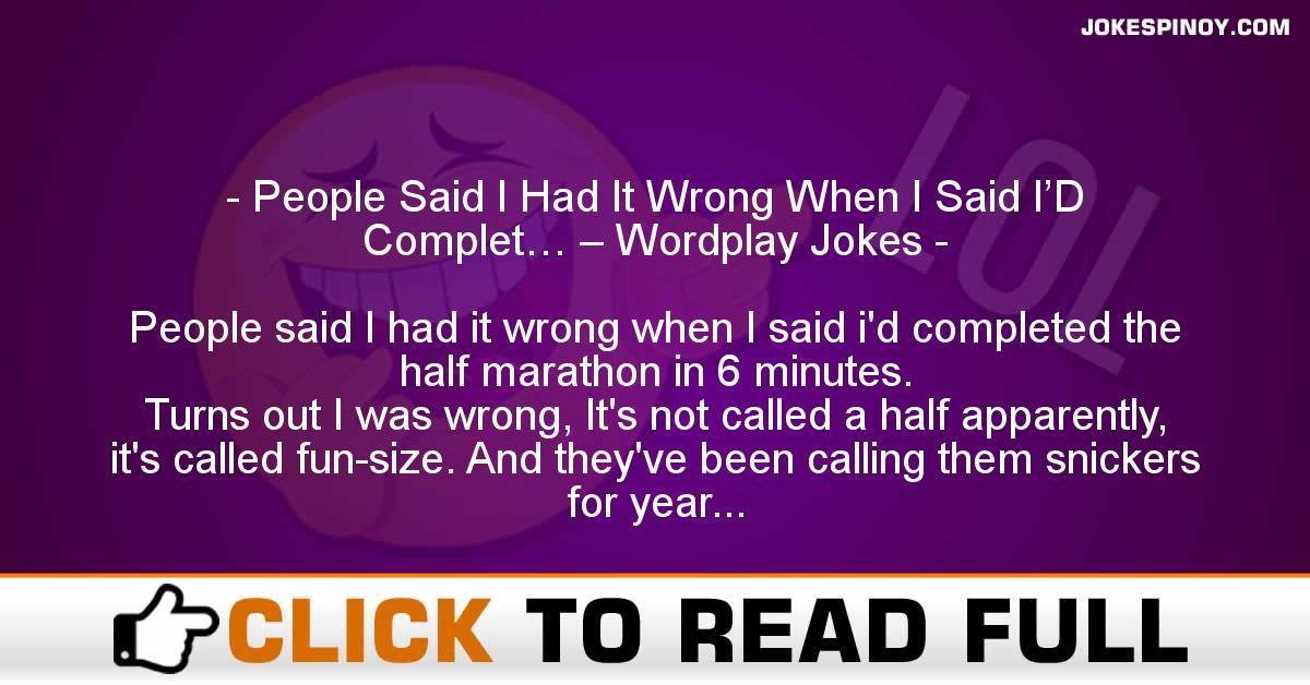 People Said I Had It Wrong When I Said I'D Complet… – Wordplay Jokes