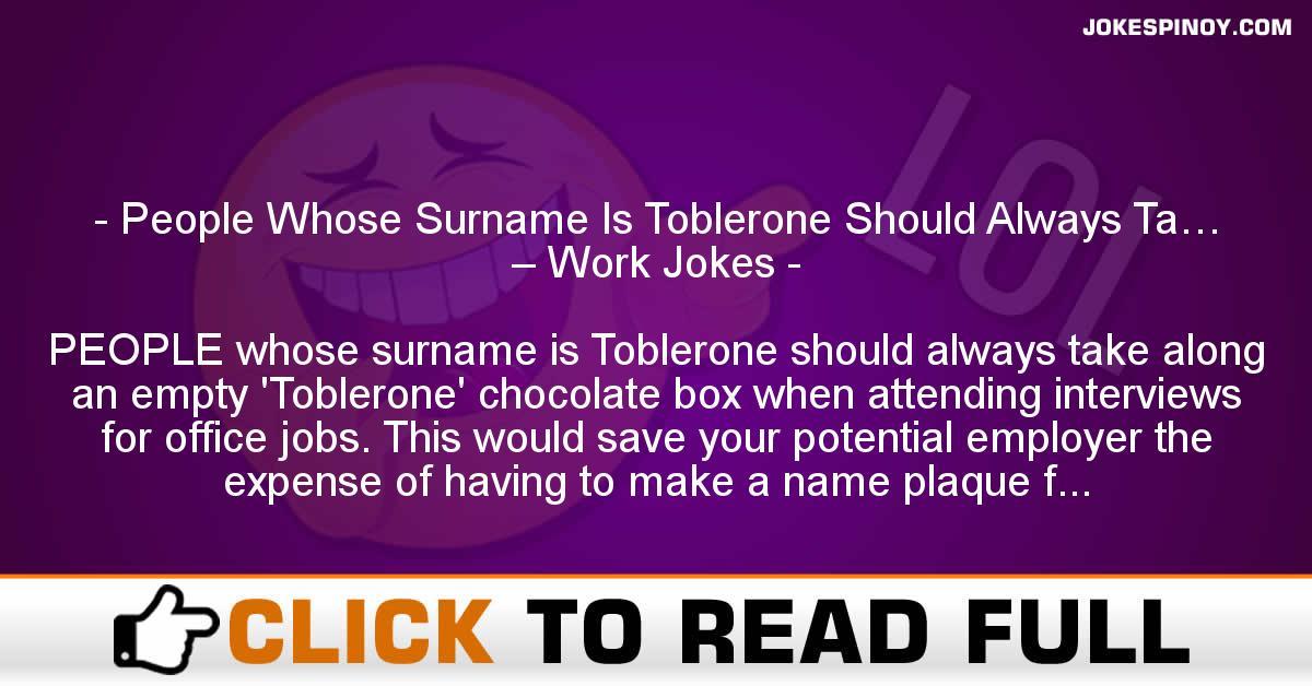 People Whose Surname Is Toblerone Should Always Ta… – Work Jokes