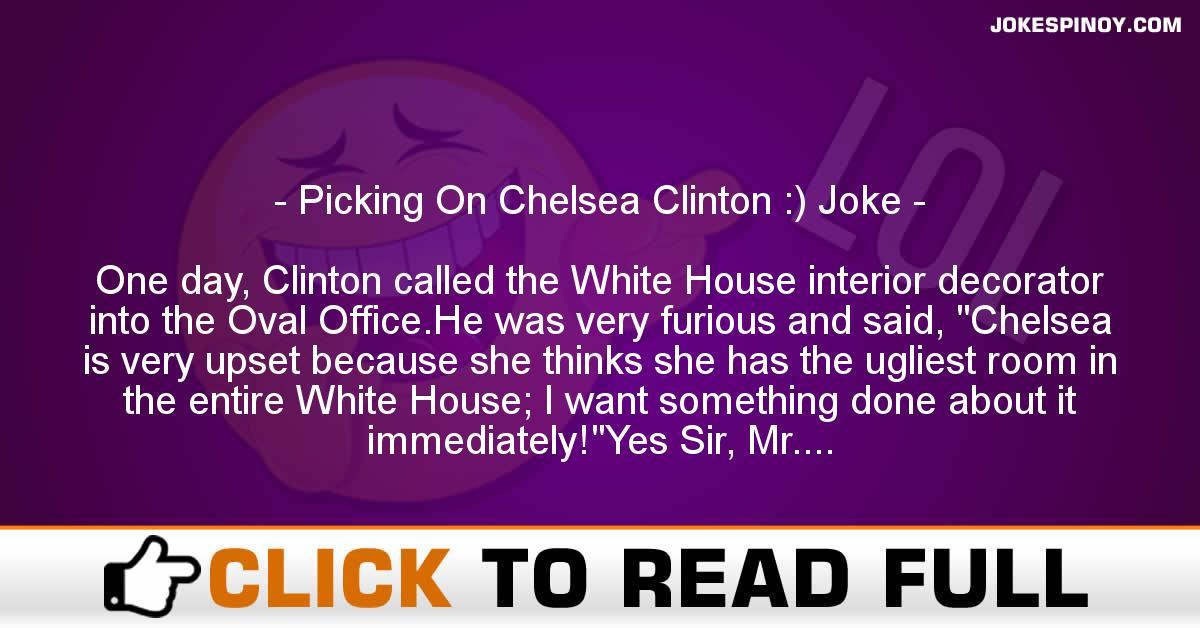 Picking On Chelsea Clinton :) Joke