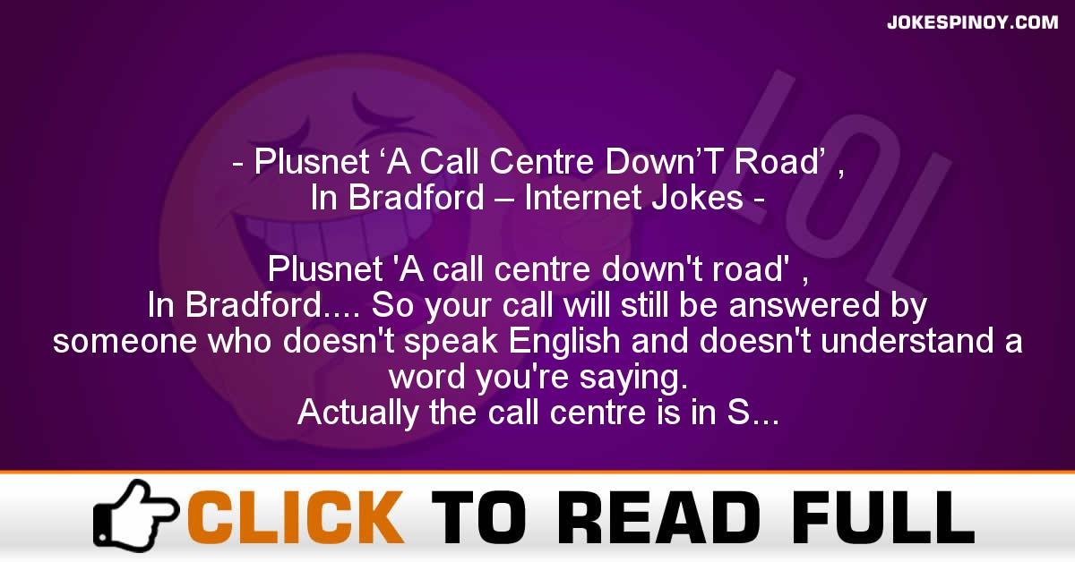 Plusnet 'A Call Centre Down'T Road' , In Bradford – Internet Jokes