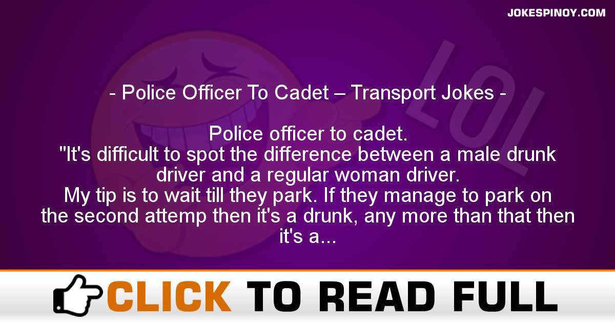 Police Officer To Cadet – Transport Jokes