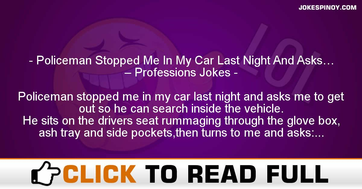 Policeman Stopped Me In My Car Last Night And Asks… – Professions Jokes
