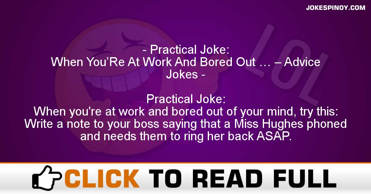 Practical Joke: When You'Re At Work And Bored Out … – Advice Jokes