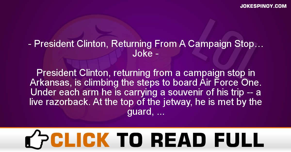 President Clinton, Returning From A Campaign Stop… Joke