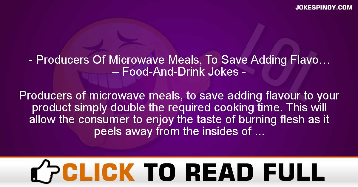 Producers Of Microwave Meals, To Save Adding Flavo… – Food-And-Drink Jokes