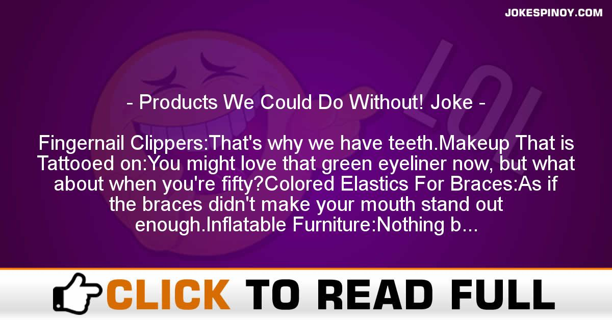 Products We Could Do Without! Joke