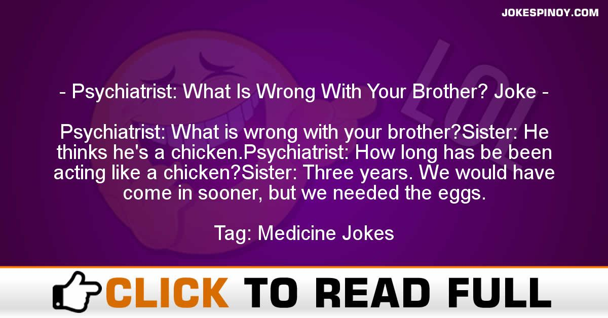 Psychiatrist: What Is Wrong With Your Brother? Joke