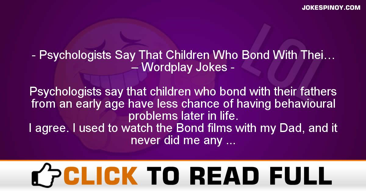 Psychologists Say That Children Who Bond With Thei… – Wordplay Jokes