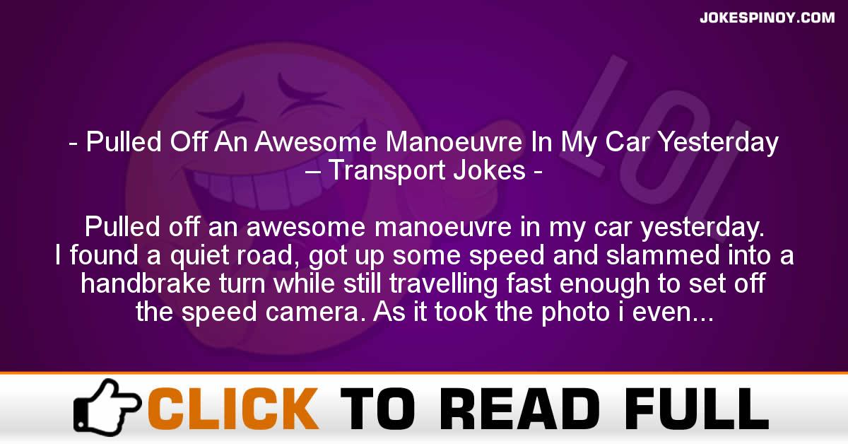 Pulled Off An Awesome Manoeuvre In My Car Yesterday – Transport Jokes