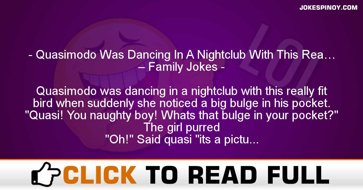 Quasimodo Was Dancing In A Nightclub With This Rea… – Family Jokes