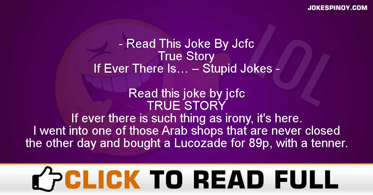 Read This Joke By Jcfc True Story If Ever There Is… – Stupid Jokes