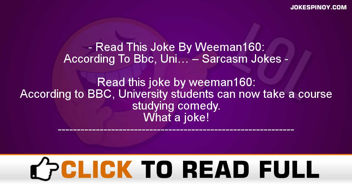 Read This Joke By Weeman160: According To Bbc, Uni… – Sarcasm Jokes