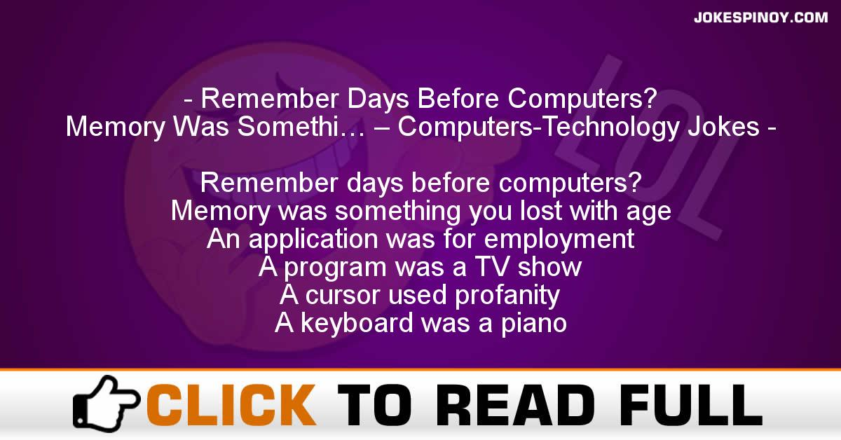Remember Days Before Computers? Memory Was Somethi… – Computers-Technology Jokes