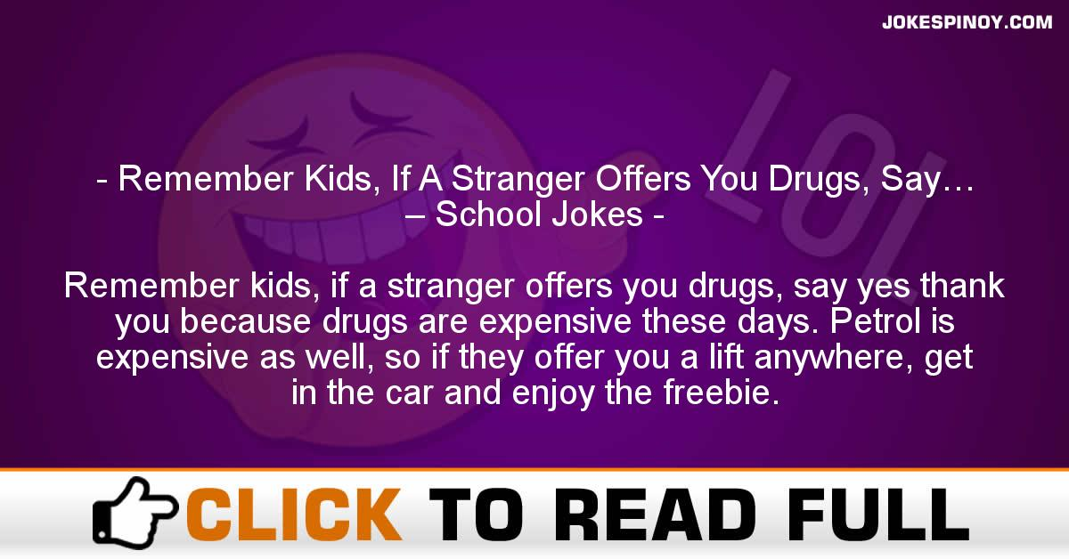 Remember Kids, If A Stranger Offers You Drugs, Say… – School Jokes